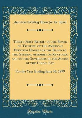 Thirty-First Report of the Board of Trustees of the American Printing House for the Blind to the General Assembly of Kentucky, and to the Governors of the States of the Union, Etc by American Printing House for the Blind