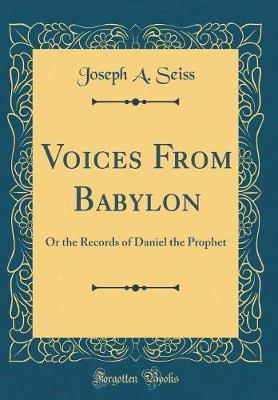 Voices from Babylon by Joseph A. Seiss