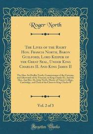 The Lives of the Right Hon. Francis North, Baron Guilford, Lord Keeper of the Great Seal, Under King Charles II. and King James II, Vol. 2 of 3 by Roger North image