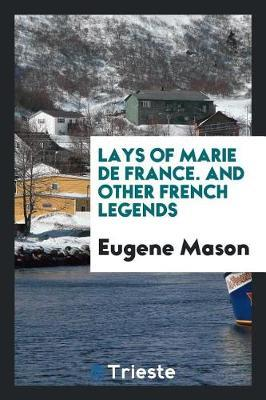 Lays of Marie de France. and Other French Legends by Eugene Mason