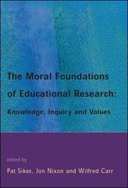 The Moral Foundations of Educational Research by Pat Sikes