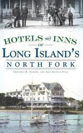 Hotels and Inns of Long Island's North Fork by Geoffrey K Fleming