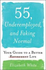 55, Underemployed, and Faking Normal by Elizabeth White