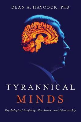 Tyrannical Minds by Dean A. Haycock