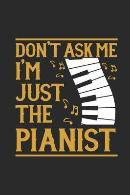 Don't Ask Me I'm Just The Pianist by Piano Publishing
