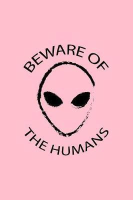 Beware Of The Humans by Gcjournals Alien Journals