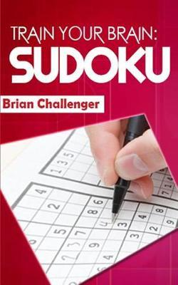 Train Your Brain Sudoku by Brian Challenger
