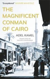 The Magnificent Conman of Cairo by Adel Kamel