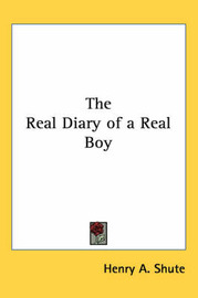 The Real Diary of a Real Boy by Henry A Shute image