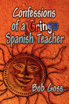 Confessions of a Gringo Spanish Teacher by Bob Goss image