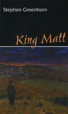 King Matt by Stephen Greenhorn