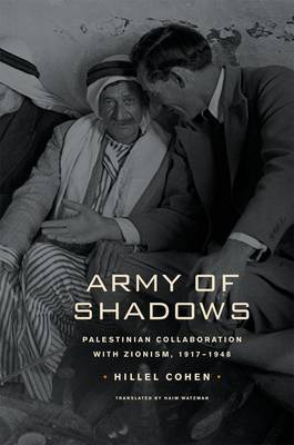 Army of Shadows: Palestinian Collaboration with Zionism, 1917-1948 by Hillel Cohen