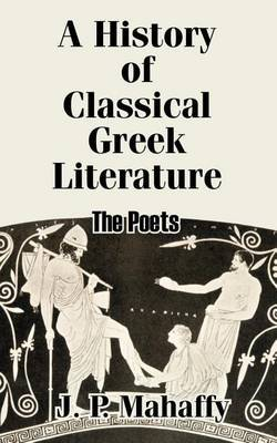 A History of Classical Greek Literature: The Poets by John Pentland Mahaffy, Sir image