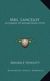 Mrs. Lancelot: A Comedy of Assumptions (1912) by Maurice Hewlett