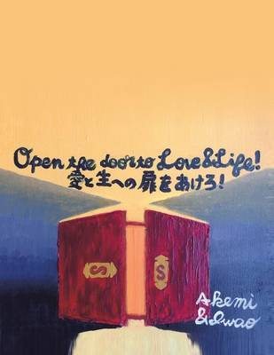 Open the Door to Love & Life by Akemi Iwao image