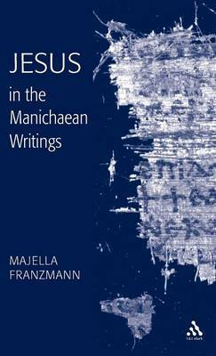 Jesus in the Manichaean Writings by Majella Franzmann image