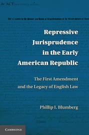 Repressive Jurisprudence in the Early American Republic by Phillip I Blumberg