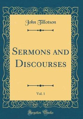 Sermons and Discourses, Vol. 1 (Classic Reprint) by John Tillotson image