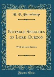 Notable Speeches of Lord Curzon by H K Beauchamp image
