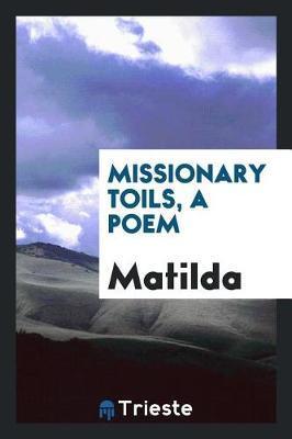 Missionary Toils, a Poem by Matilda