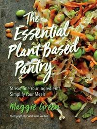 The Essential Plant-Based Pantry by Maggie Green