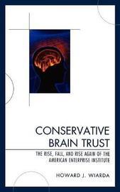 Conservative Brain Trust by Howard J Wiarda