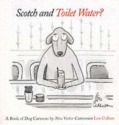 Scotch and Toilet Water?: A Book of Dog Cartoons by Leo Cullum image