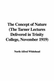 The Concept of Nature (the Tarner Lectures Delivered in Trinity College, November 1919) by North Alfred Whitehead image