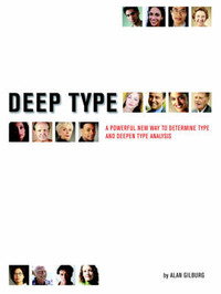 Deep Type: A Powerful Way to Determine Type and Deepen Type Analysis by Alan Gilburg