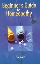 Beginner's Guide to Homeopathy by T.S. Iyer image