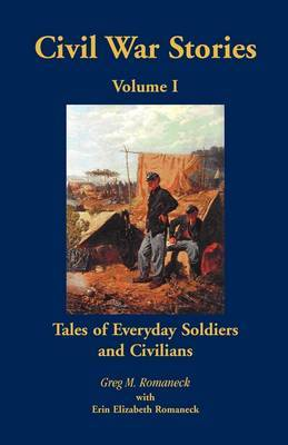 Civil War Stories: Tales of Everyday Soldiers and Civilians, Volume 1 by Greg , M. Romaneck image