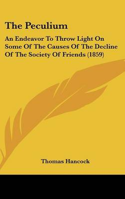 The Peculium: An Endeavor to Throw Light on Some of the Causes of the Decline of the Society of Friends (1859) by Thomas Hancock image