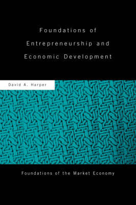 Foundations of Entrepreneurship and Economic Development by David A Harper