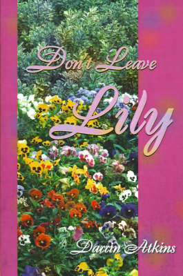 Don't Leave Lily by Darrin Atkins
