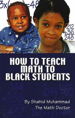 How to Teach Math to Black Students by Shahid Muhammad