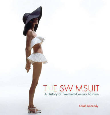The Swimsuit: A History of Twentieth-Century Fashions by Ms Sarah Kennedy, PH.