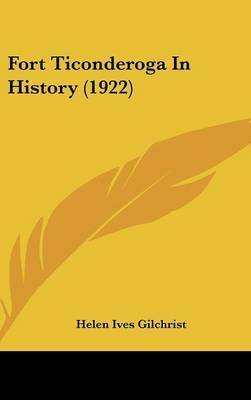 Fort Ticonderoga in History (1922) by Helen Ives Gilchrist