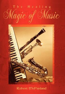 The Healing Magic of Music by Robert McParland image