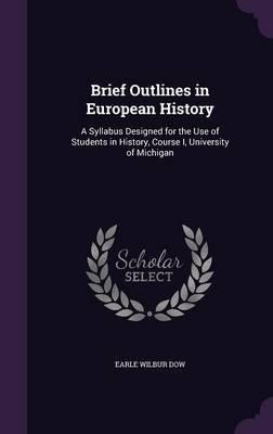 Brief Outlines in European History by Earle Wilbur Dow