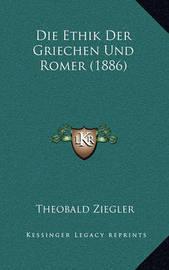 Die Ethik Der Griechen Und Romer (1886) by Theobald Ziegler