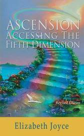 Ascension-Accessing the Fifth Dimension by Elizabeth Joyce