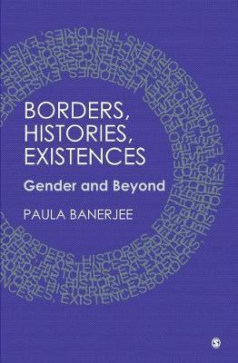 Borders, Histories, Existences by Paula Banerjee