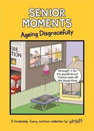 Senior Moments: Ageing Disgracefully by Tim Whyatt image