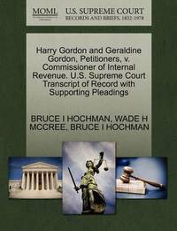 Harry Gordon and Geraldine Gordon, Petitioners, V. Commissioner of Internal Revenue. U.S. Supreme Court Transcript of Record with Supporting Pleadings by Bruce I Hochman
