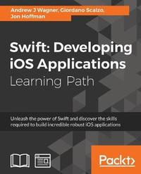 Swift: Developing iOS Applications by Andrew J Wagner