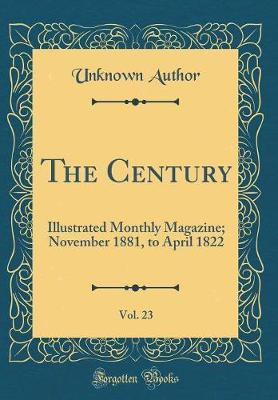 The Century, Vol. 23 by Unknown Author