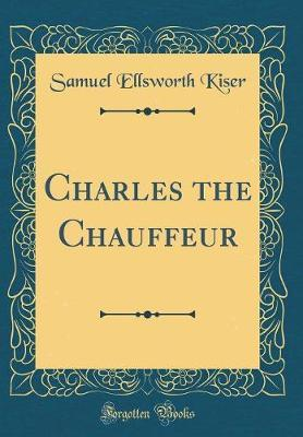 Charles the Chauffeur (Classic Reprint) by Samuel Ellsworth Kiser image