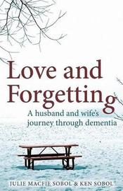 Love and Forgetting by Julie Macfie Sobol