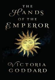 The Hands of the Emperor by Victoria Goddard