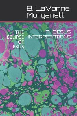 The Esus Interpetations by B Lavonne Morganett